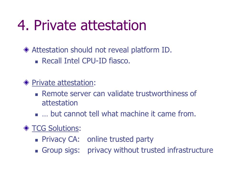 4. Private attestation Attestation should not reveal platform ID.