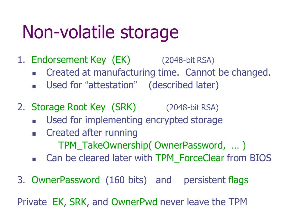Non-volatile storage 1. Endorsement Key (EK) (2048-bit RSA)