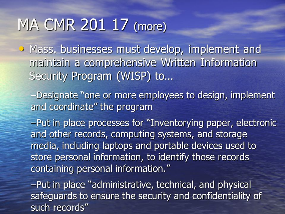MA CMR 201 17 (more) Mass. businesses must develop, implement and maintain a comprehensive Written Information Security Program (WISP) to…