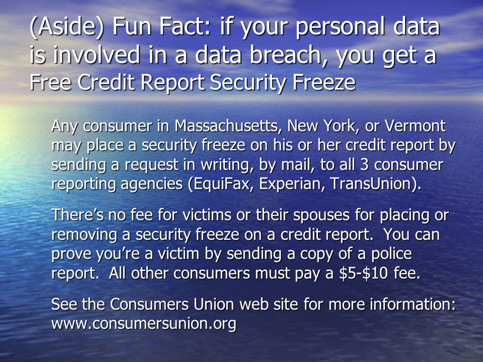 (Aside) Fun Fact: if your personal data is involved in a data breach, you get a Free Credit Report Security Freeze