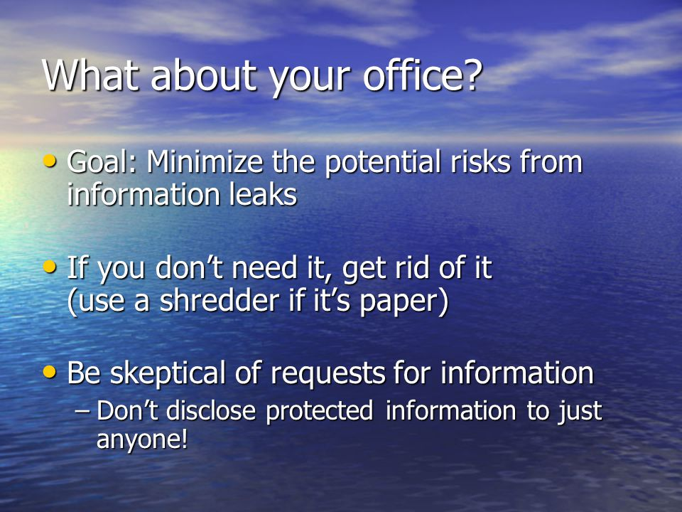 What about your office Goal: Minimize the potential risks from information leaks.