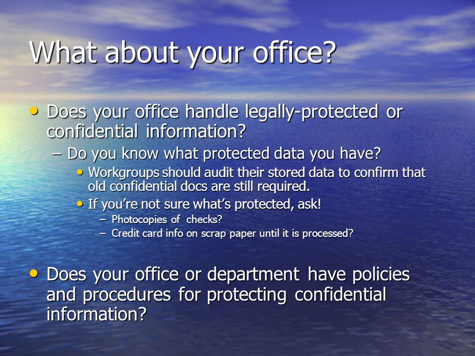What about your office Does your office handle legally-protected or confidential information Do you know what protected data you have