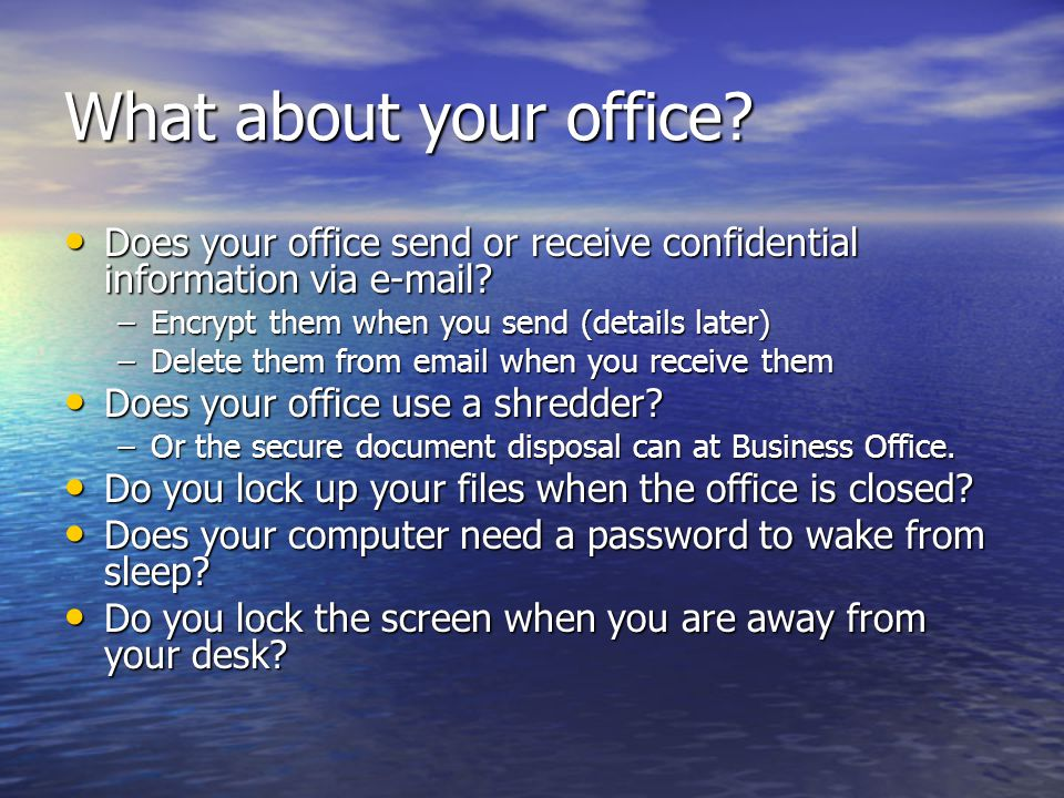 What about your office Does your office send or receive confidential information via e-mail Encrypt them when you send (details later)