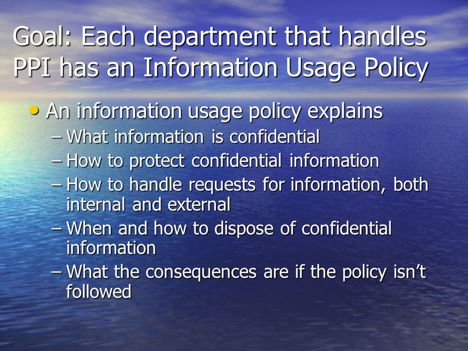 Goal: Each department that handles PPI has an Information Usage Policy