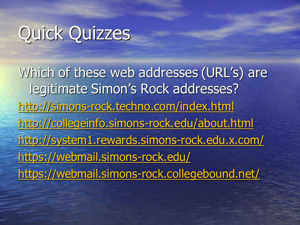 Quick Quizzes Which of these web addresses (URL's) are legitimate Simon's Rock addresses http://simons-rock.techno.com/index.html.