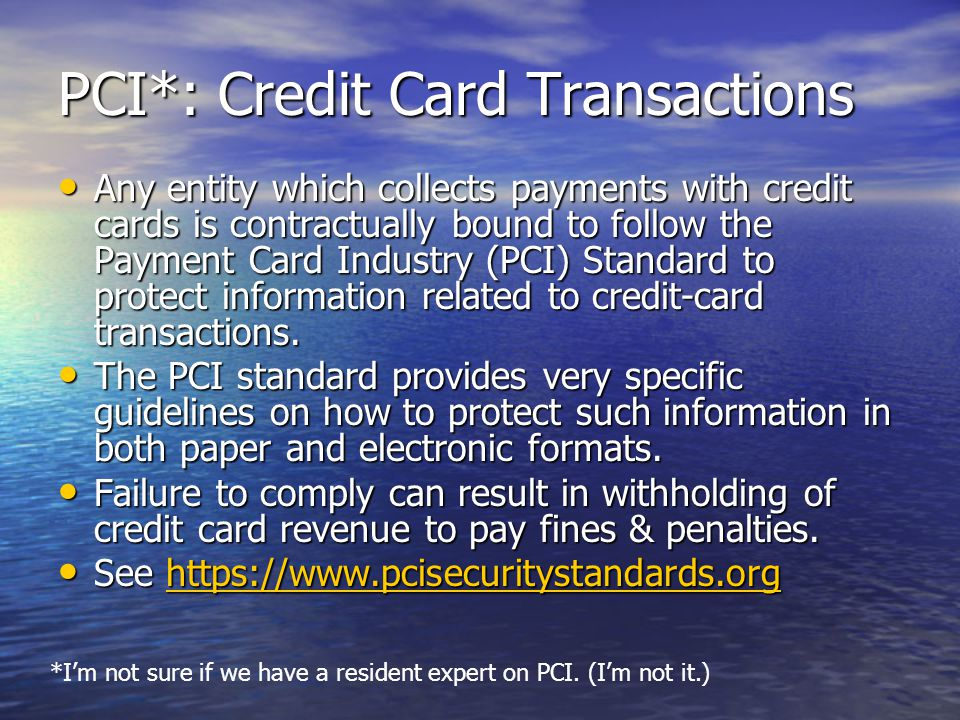 PCI*: Credit Card Transactions
