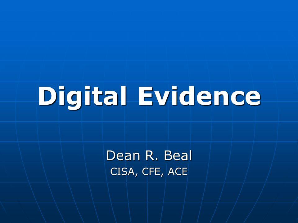 Digital Evidence Dean R. Beal CISA, CFE, ACE