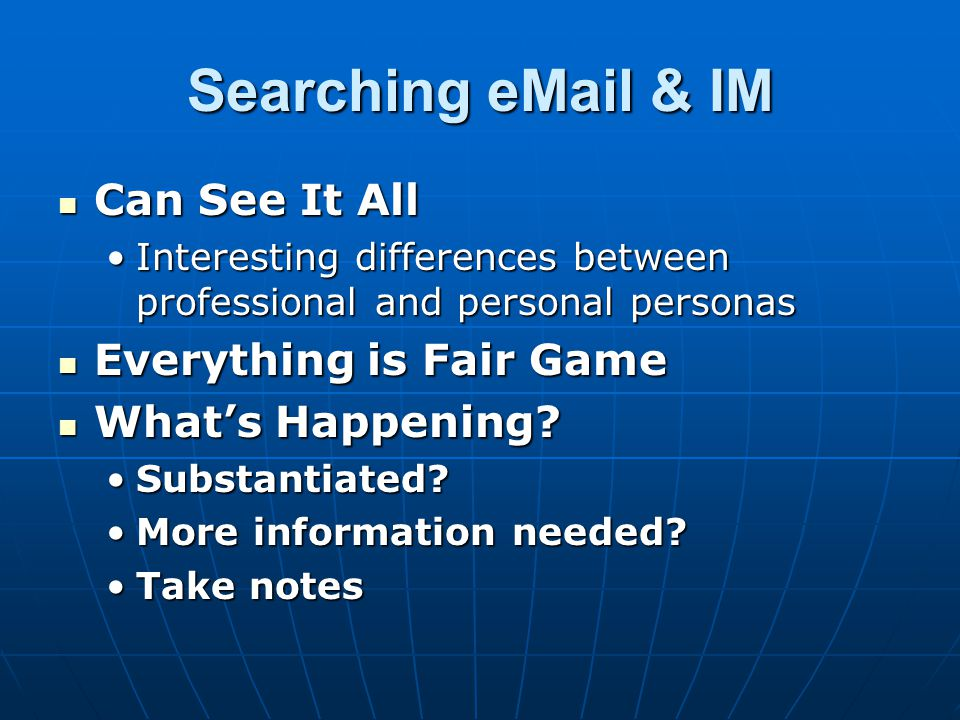 Searching eMail & IM Can See It All Everything is Fair Game