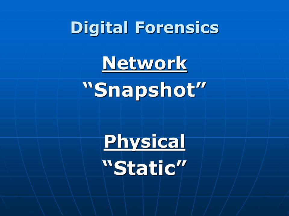 Digital Forensics Network Snapshot Physical Static