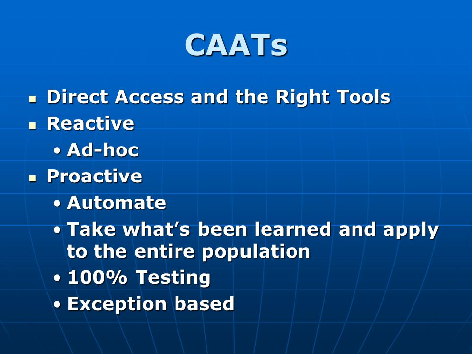 CAATs Direct Access and the Right Tools Reactive Ad-hoc Proactive