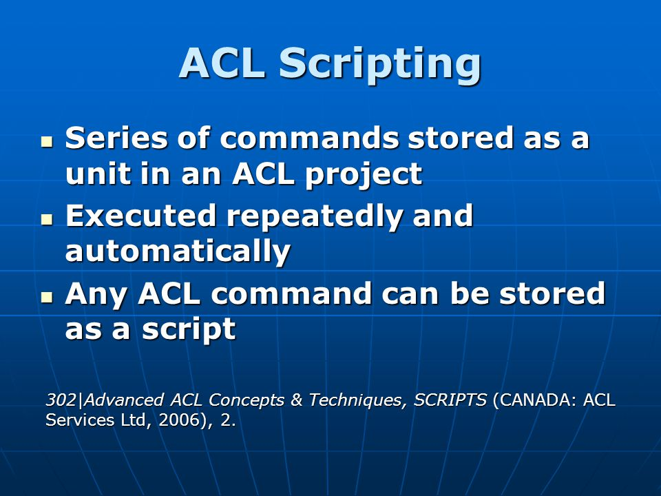 ACL Scripting Series of commands stored as a unit in an ACL project