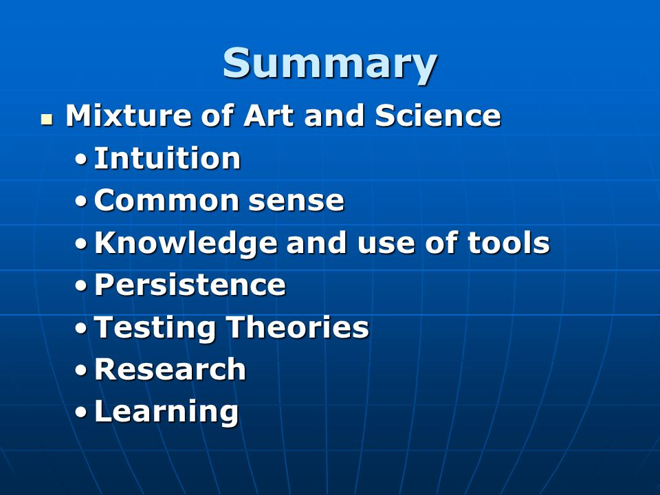 Summary Mixture of Art and Science Intuition Common sense