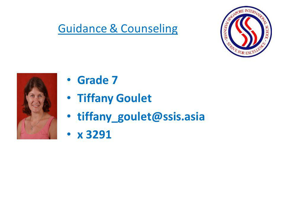 Guidance & Counseling Grade 7 Tiffany Goulet tiffany_goulet@ssis.asia x 3291