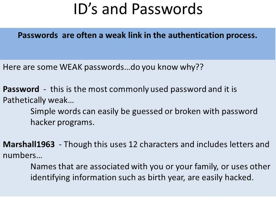 Passwords are often a weak link in the authentication process.
