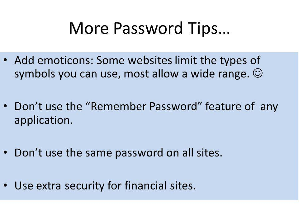 More Password Tips… Add emoticons: Some websites limit the types of symbols you can use, most allow a wide range. 