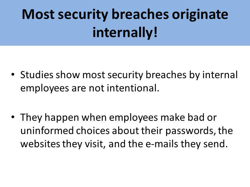 Most security breaches originate internally!