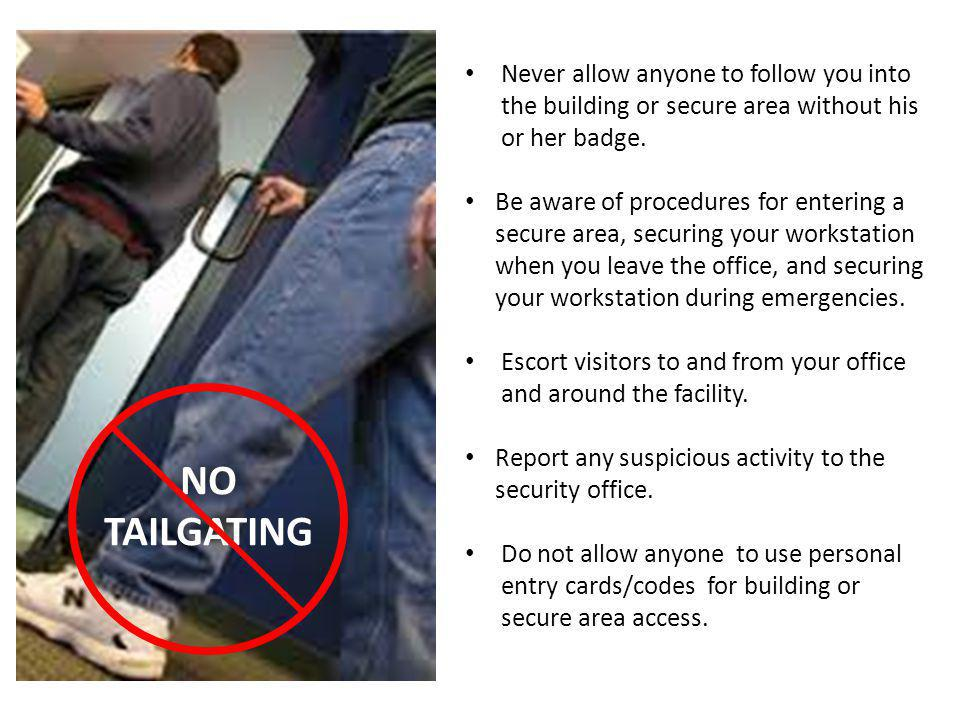 Never allow anyone to follow you into the building or secure area without his or her badge.