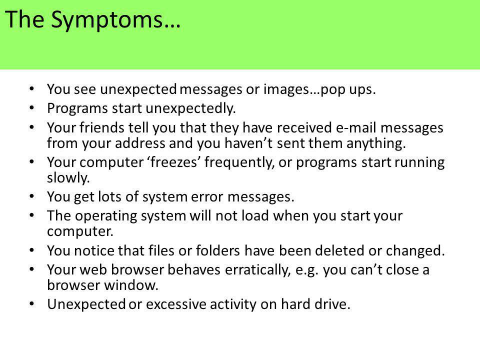 The Symptoms… You see unexpected messages or images…pop ups.