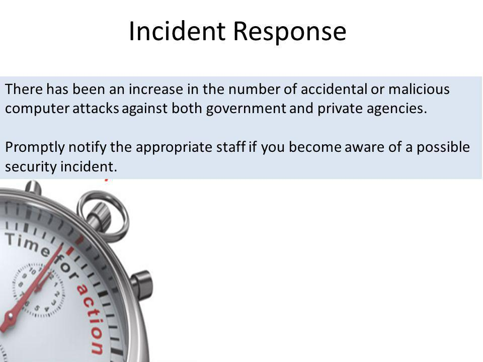 Incident Response There has been an increase in the number of accidental or malicious computer attacks against both government and private agencies.