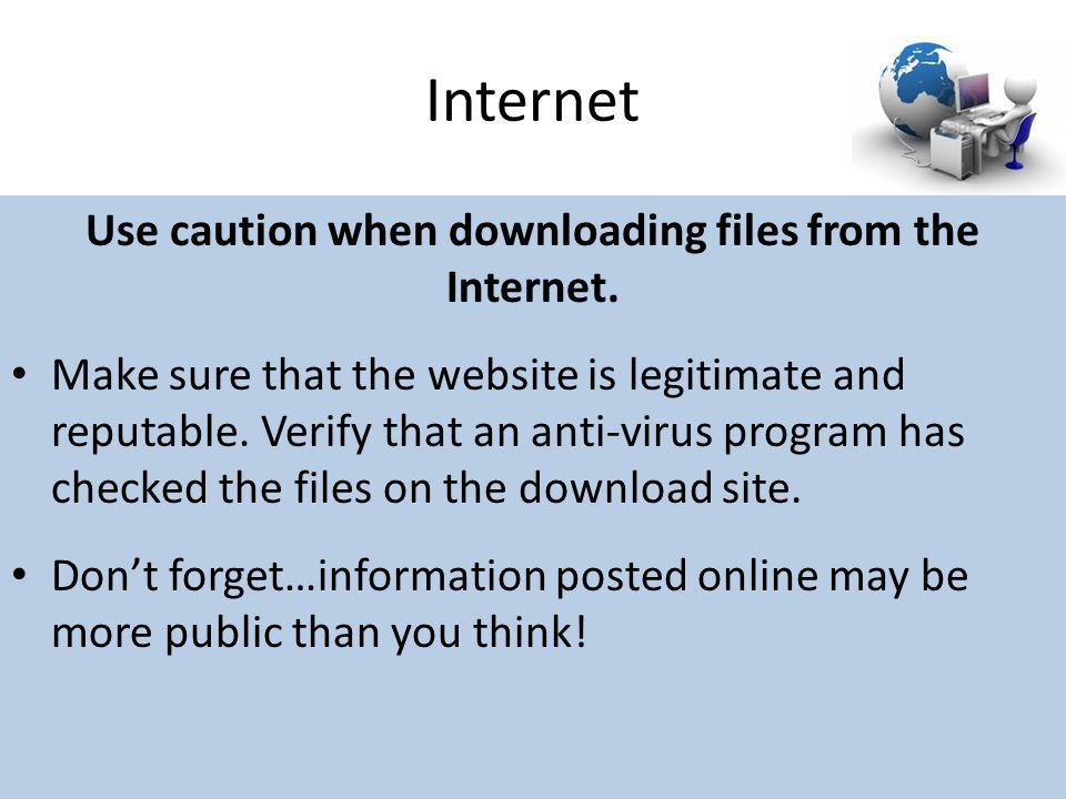 Use caution when downloading files from the Internet.