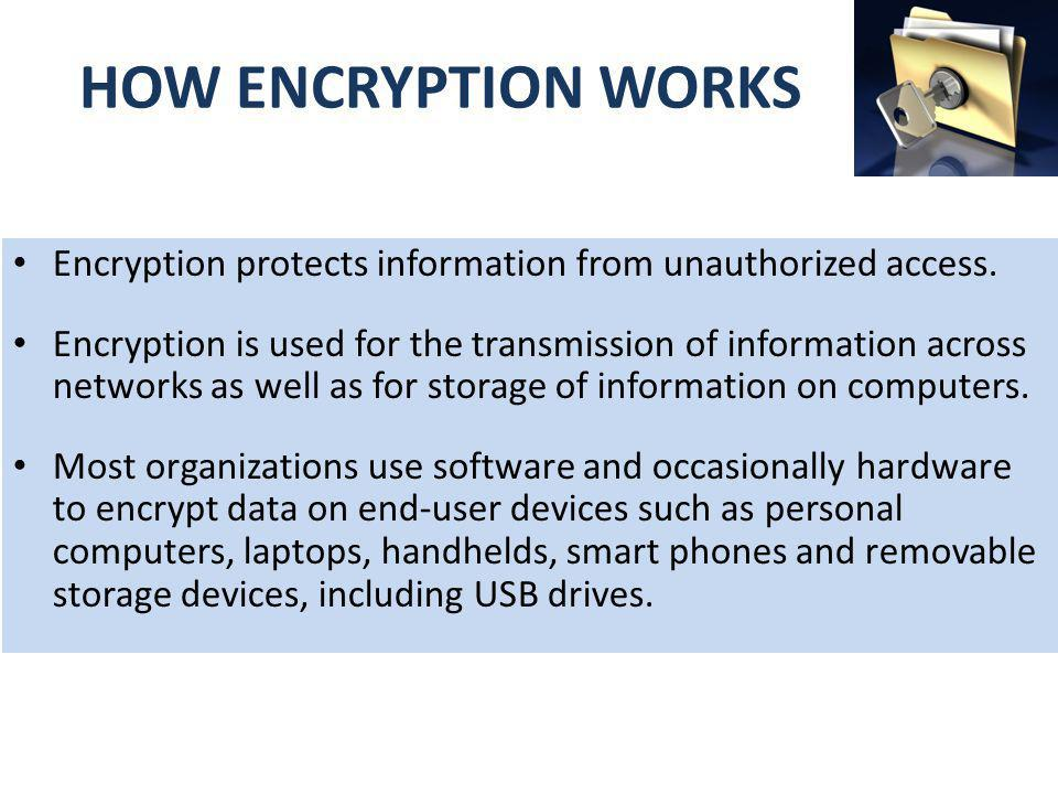 HOW ENCRYPTION WORKS Encryption protects information from unauthorized access.
