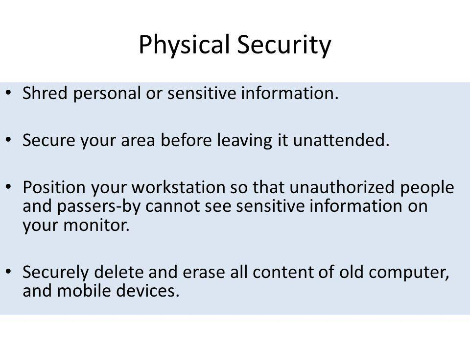 Physical Security Shred personal or sensitive information.