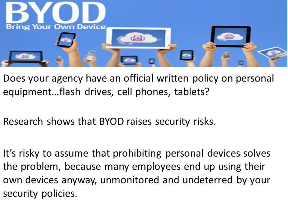 Does your agency have an official written policy on personal equipment…flash drives, cell phones, tablets