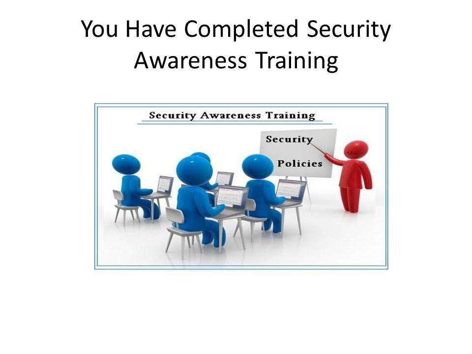 You Have Completed Security Awareness Training