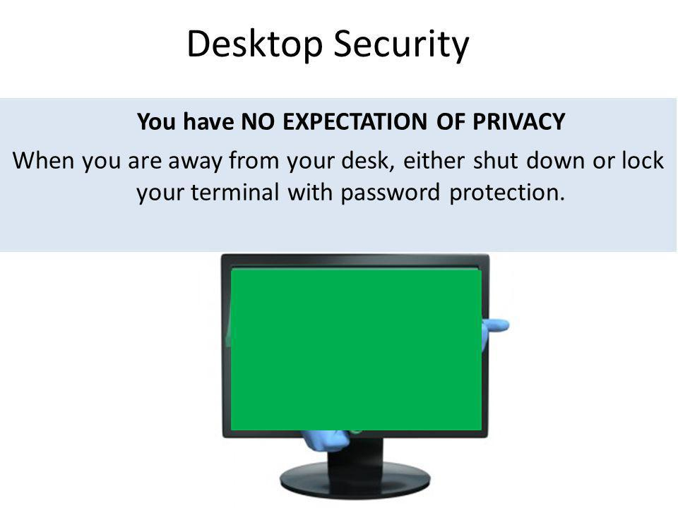 You have NO EXPECTATION OF PRIVACY