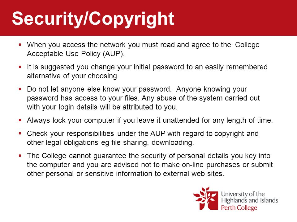 Security/Copyright When you access the network you must read and agree to the College Acceptable Use Policy (AUP).