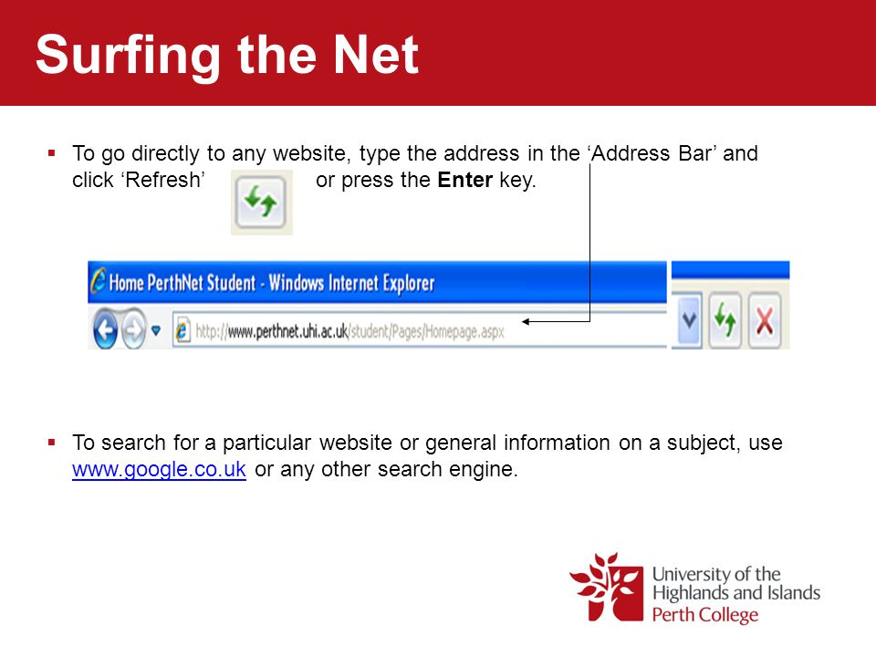 Surfing the Net To go directly to any website, type the address in the 'Address Bar' and click 'Refresh' or press the Enter key.