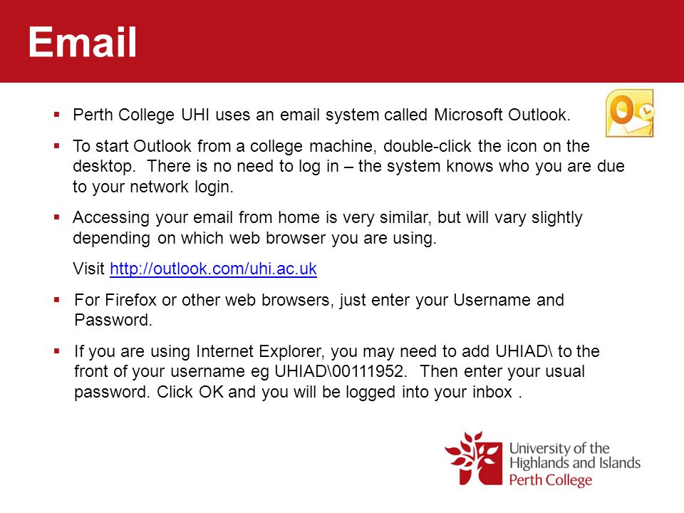 Email Perth College UHI uses an email system called Microsoft Outlook.