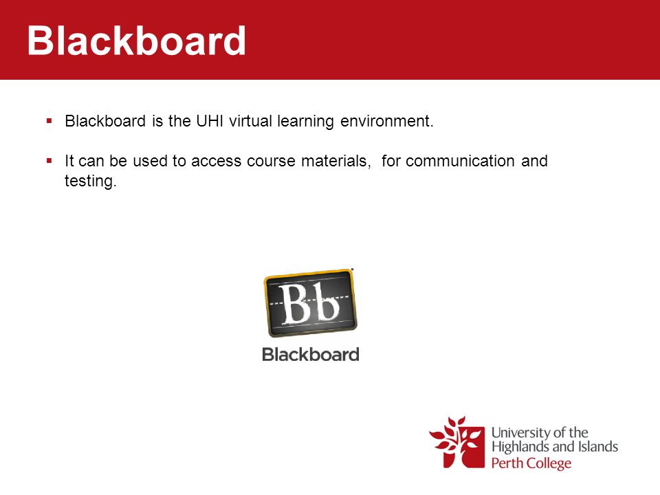 Blackboard Blackboard is the UHI virtual learning environment.