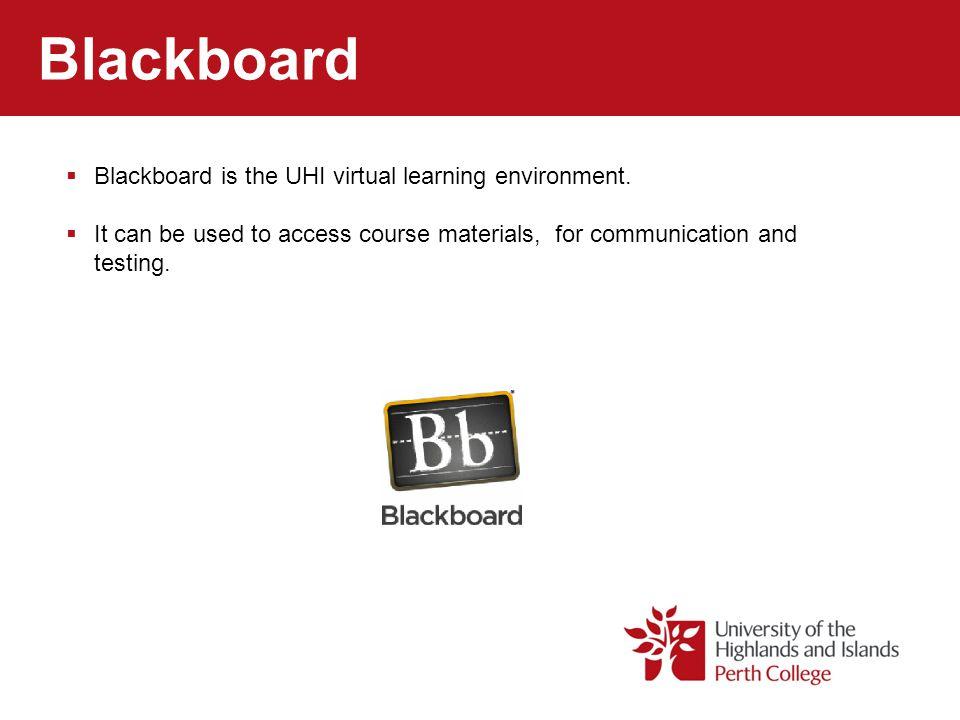 Blackboard Blackboard is the UHI virtual learning environment.