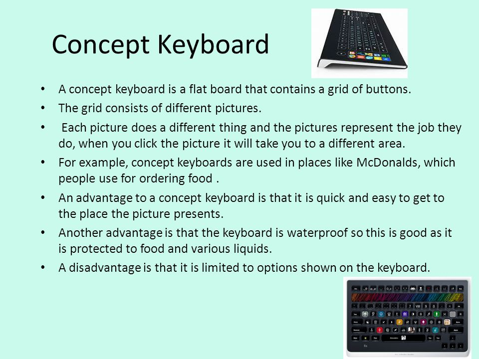 Concept Keyboard A concept keyboard is a flat board that contains a grid of buttons. The grid consists of different pictures.