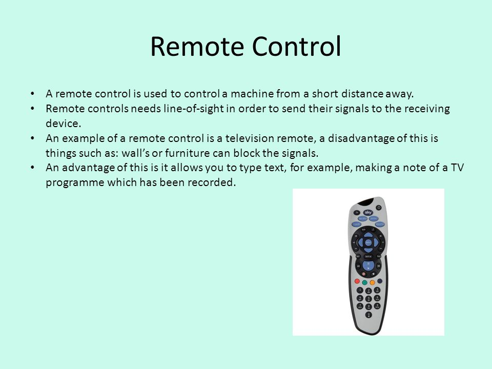 Remote Control A remote control is used to control a machine from a short distance away.