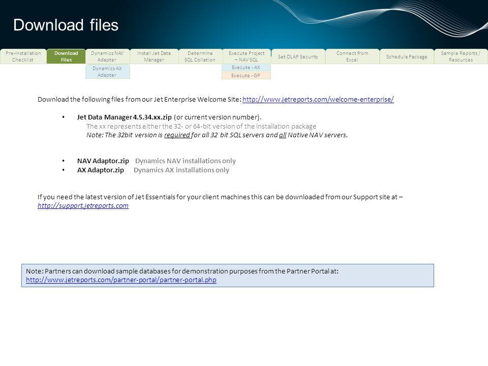 Download files Pre-Installation Checklist. Download Files. Dynamics NAV Adapter. Install Jet Data Manager.