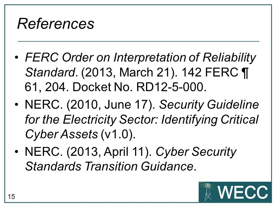 References FERC Order on Interpretation of Reliability Standard. (2013, March 21). 142 FERC ¶ 61, 204. Docket No. RD12-5-000.