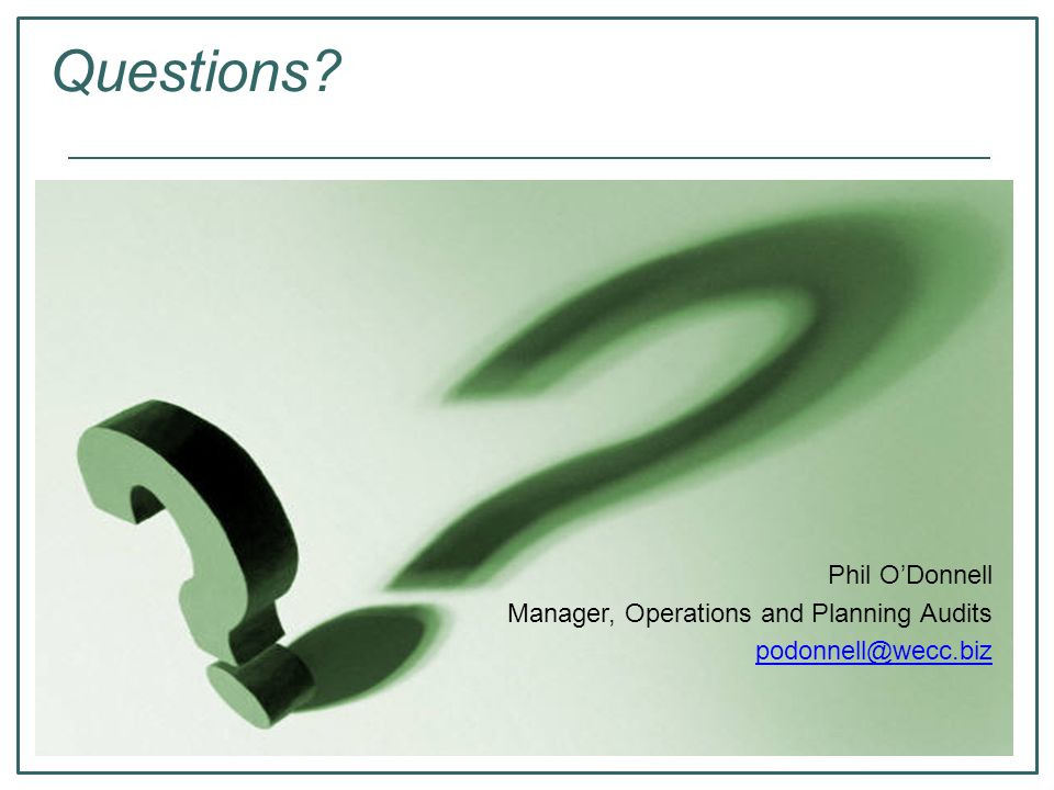 Questions Phil O'Donnell Manager, Operations and Planning Audits