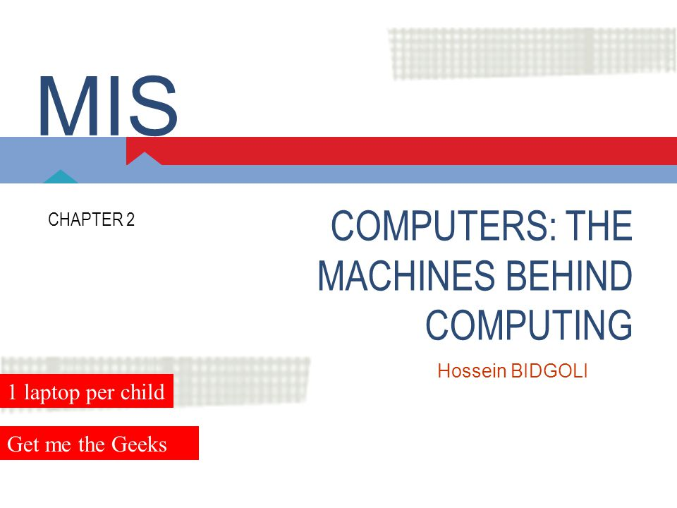 MIS COMPUTERS: THE MACHINES BEHIND COMPUTING 1 laptop per child