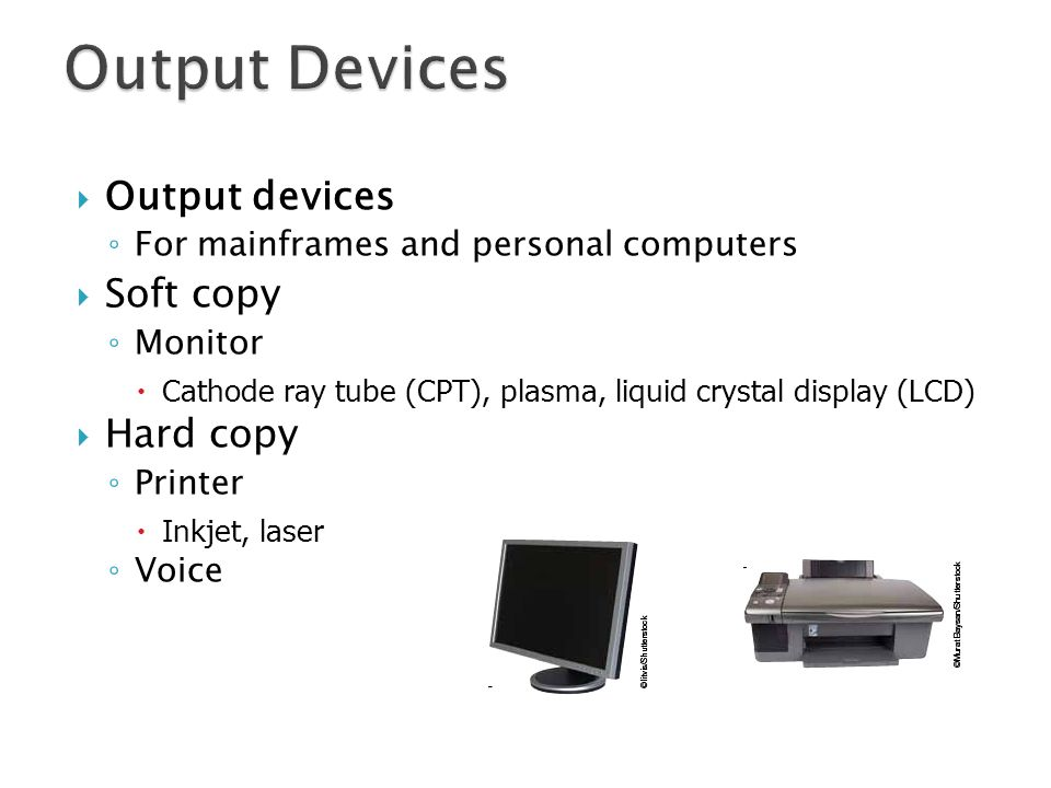 Output Devices Output devices Soft copy Hard copy