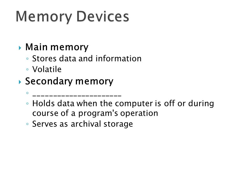 Memory Devices Main memory Secondary memory