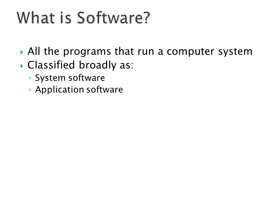 What is Software All the programs that run a computer system