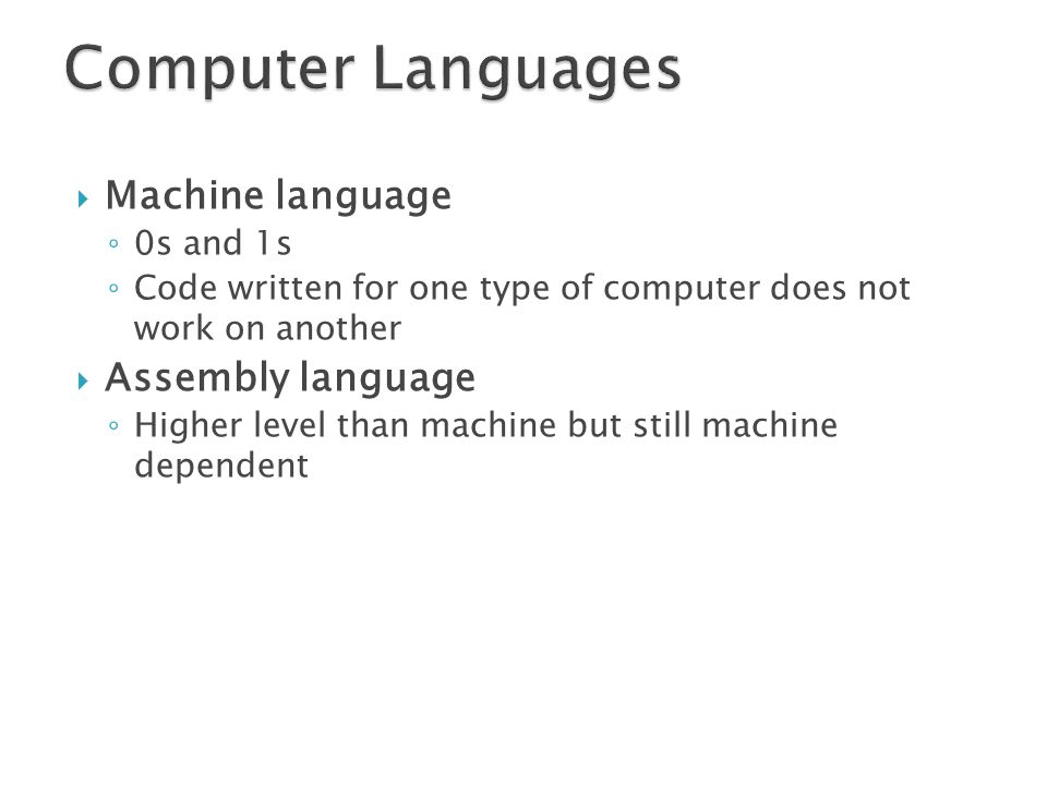 Computer Languages Machine language Assembly language 0s and 1s