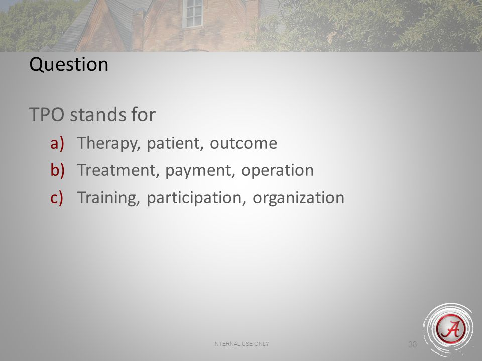Question TPO stands for Therapy, patient, outcome