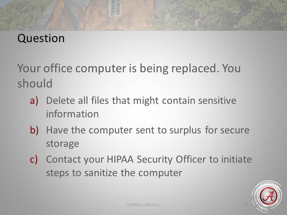 Your office computer is being replaced. You should