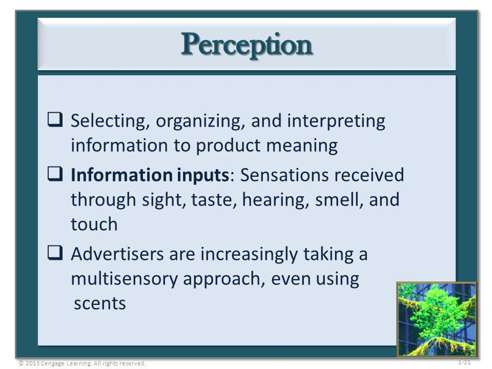 Perception Selecting, organizing, and interpreting information to product meaning.