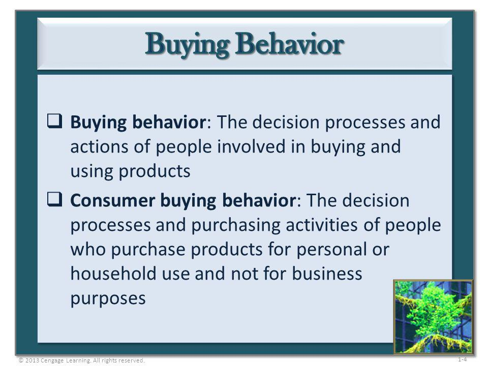 Buying Behavior Buying behavior: The decision processes and actions of people involved in buying and using products.
