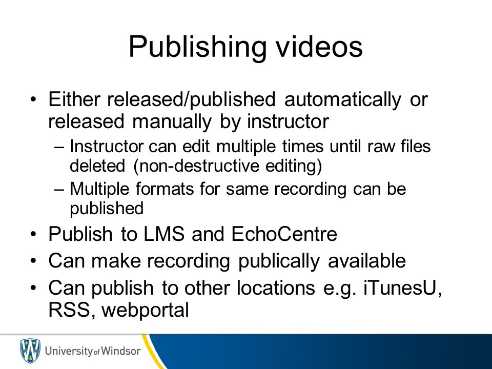 Publishing videos Either released/published automatically or released manually by instructor.