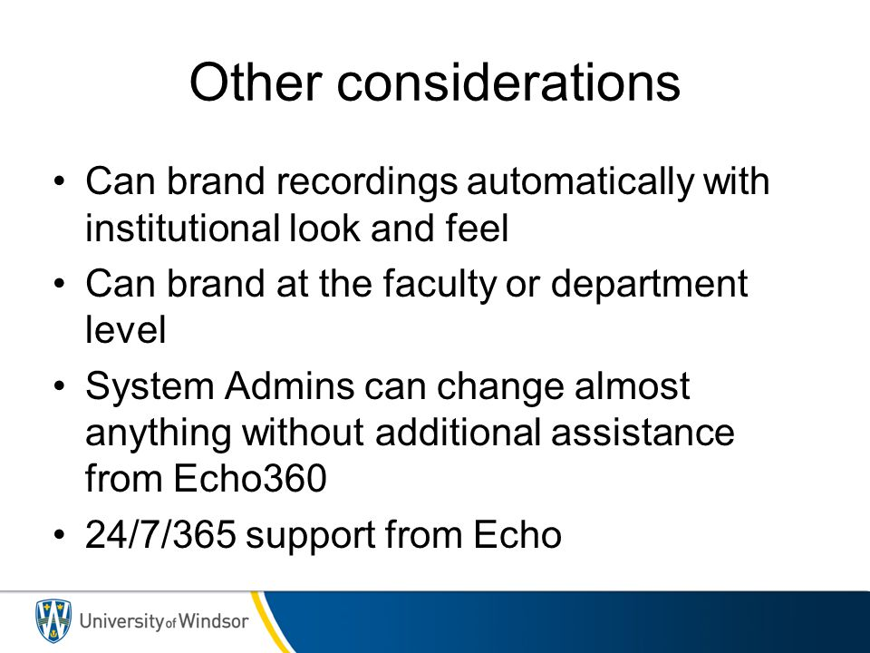 Other considerations Can brand recordings automatically with institutional look and feel. Can brand at the faculty or department level.
